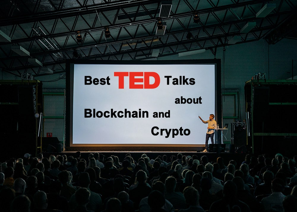 Best TED Talks about the blockchain technology and cryptocurrencies